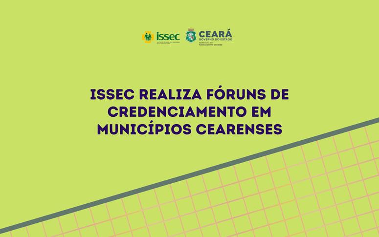 Issec realiza fóruns de credenciamento em municípios cearenses